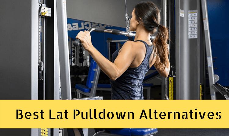 Best Lat Pulldown Alternatives