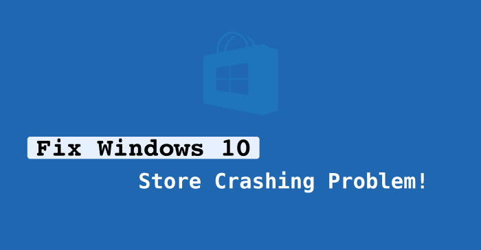 How You Can Fix Windows 10 Store Crashing Problem