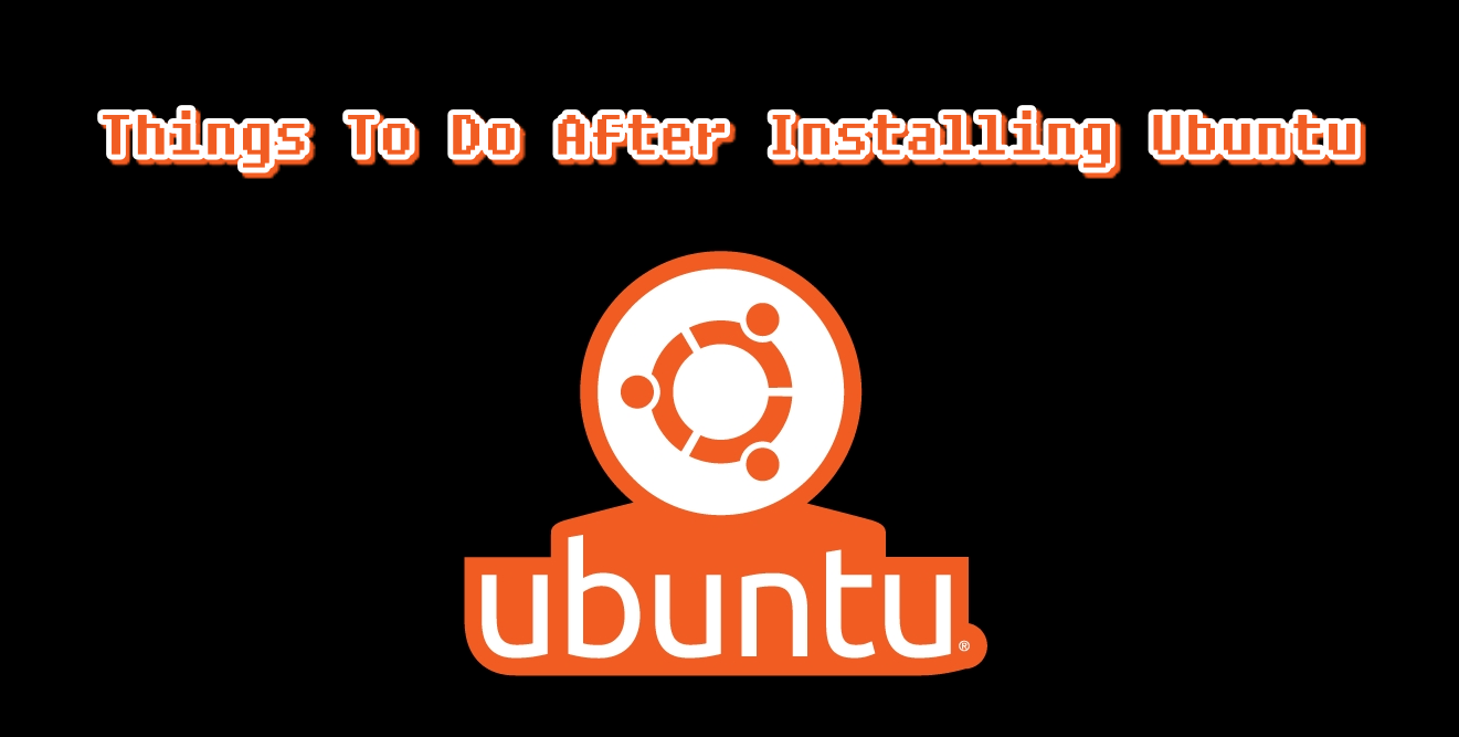 20+ Things To Do After Installing Ubuntu 18.04 and 18.10