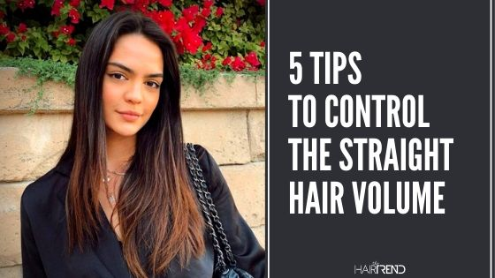5 Tips To Control The Straight Hair Volume