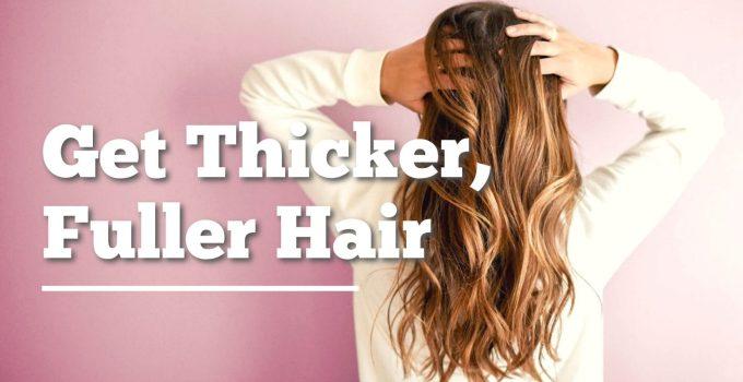 Get Thicker, Fuller Hair