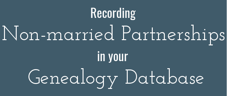 Recording Non-married Partnerships in Your Genealogy Database