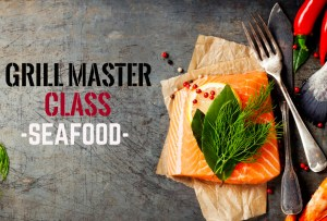 Grill Master Class: seafood