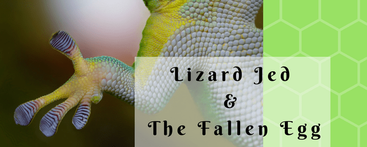 Lizard Jed and the Fallen Egg