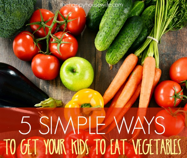5 simple ways to get your kids to eat vegetables FB