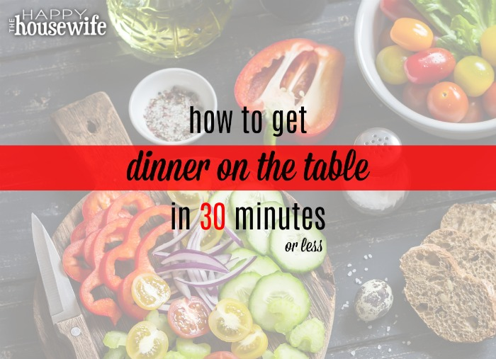 How to get dinner on the table in less than 30 minutes