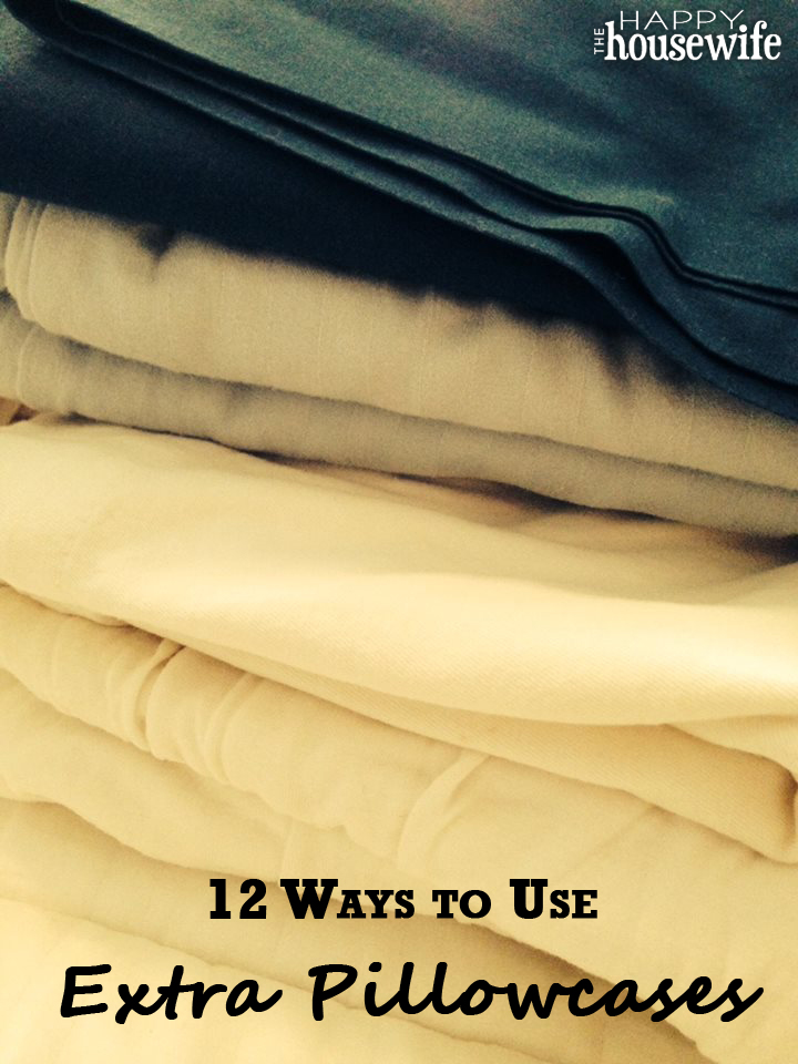 12 Ways to Use Extra Pillowcases | The Happy Housewife