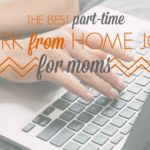 Best part-time work from home jobs for moms. Legitimate ways to make money from home.