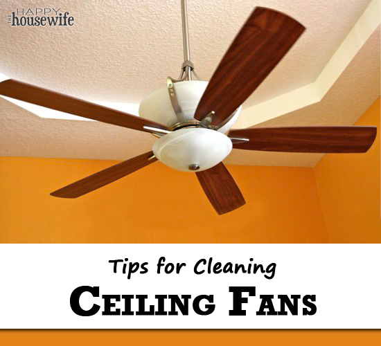 Tips for Cleaning Ceiling Fans | The Happy Housewife