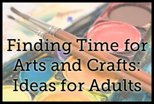 Finding Time for Arts and Crafts