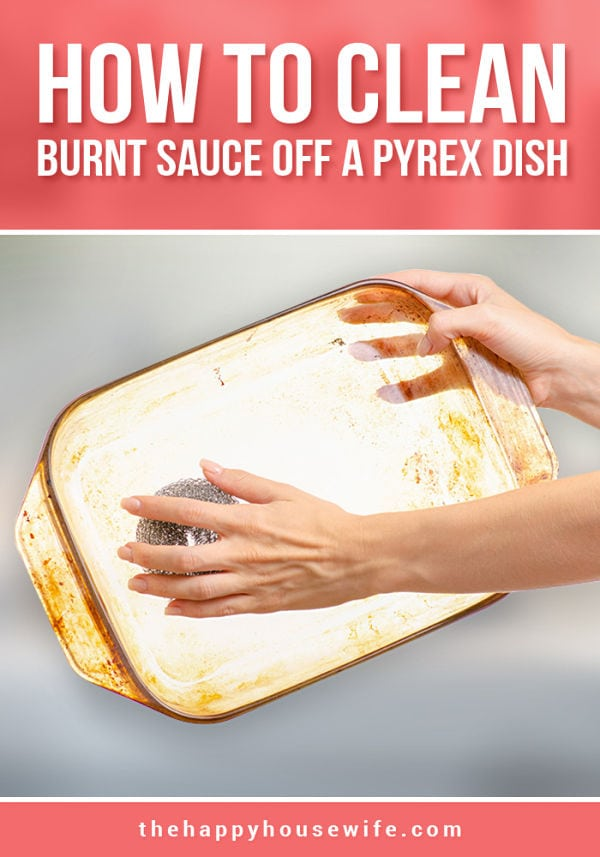 How to clean burnt sauce off a pyrex dish.