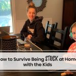 Survive being stuck at home with the kids