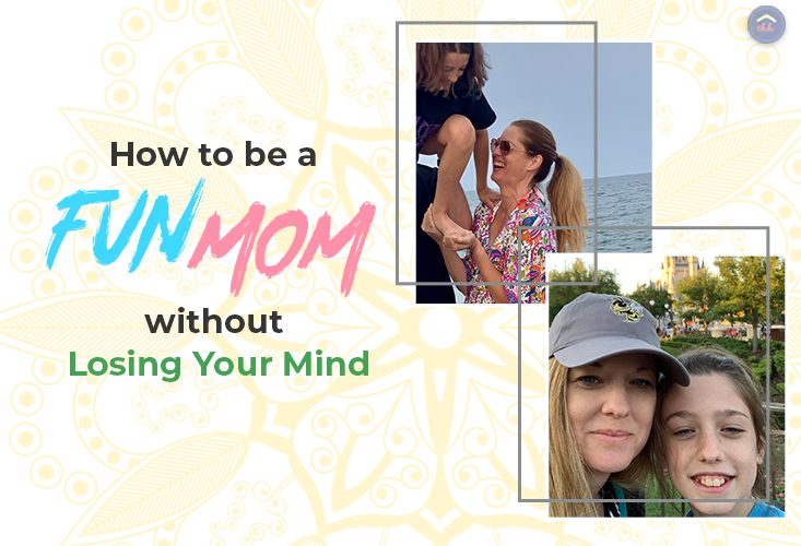 How to be a Fun Mom this Summer without Losing Your Mind