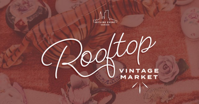 Rooftop Vintage Market as feature on The Haute Seeker in July 27th - 30th 2019 events in Chicago