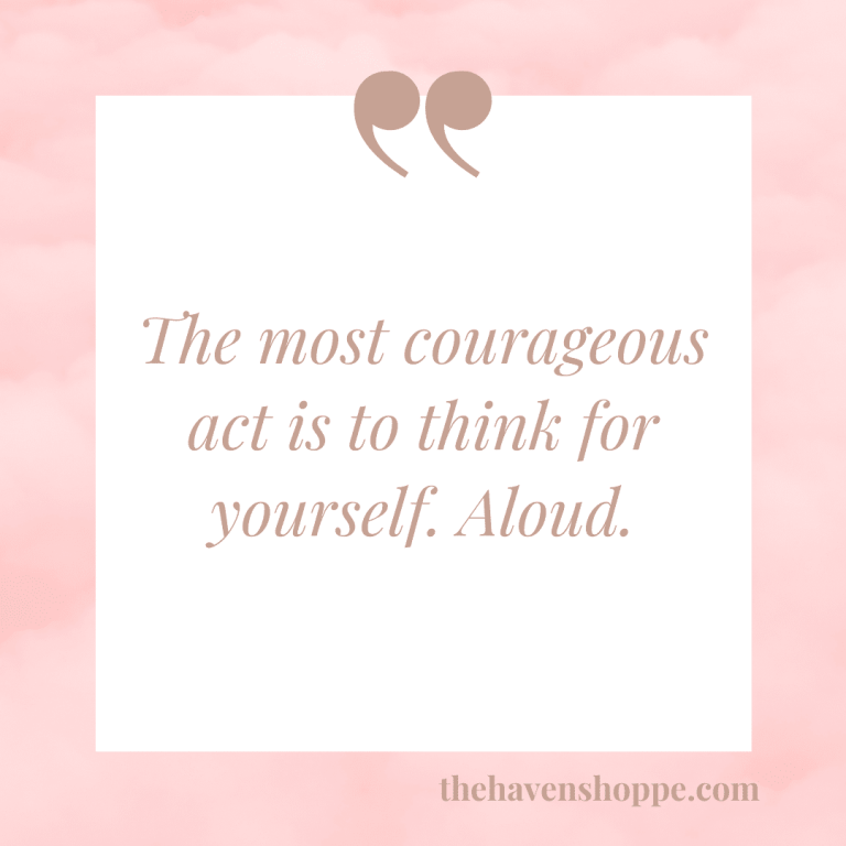 The most courageous act is to think for yourself. Aloud.