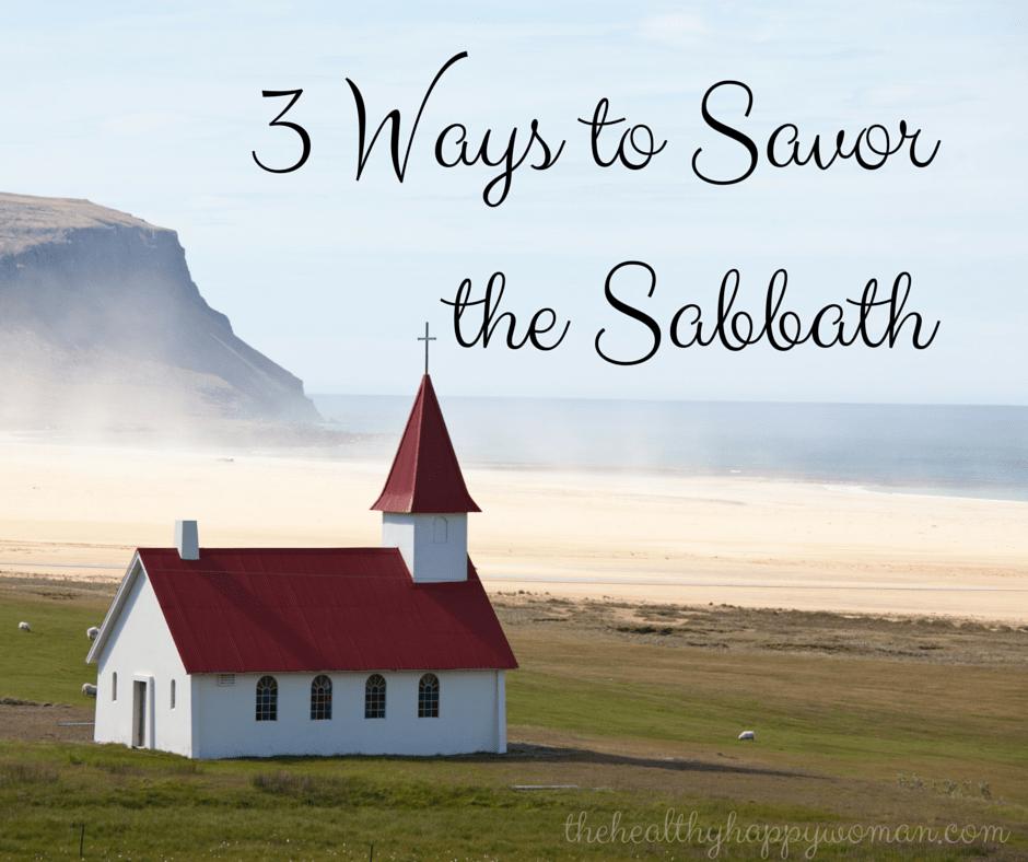 3 Ways to Savor the Sabbath