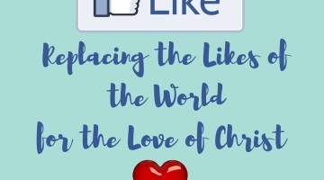 Replacing the Likes of the World with the Love of Christ