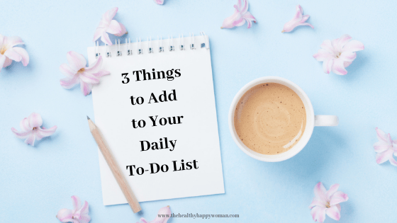 3 Things to Add to Your Daily To-Do List