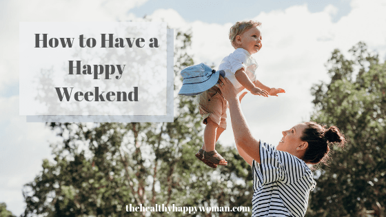 How to Have a Happy Weekend