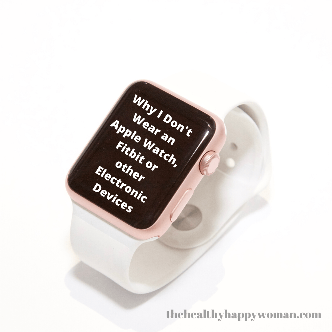 Why I Don't Wear an Apple Watch, FitBit, or other Electronic Devices