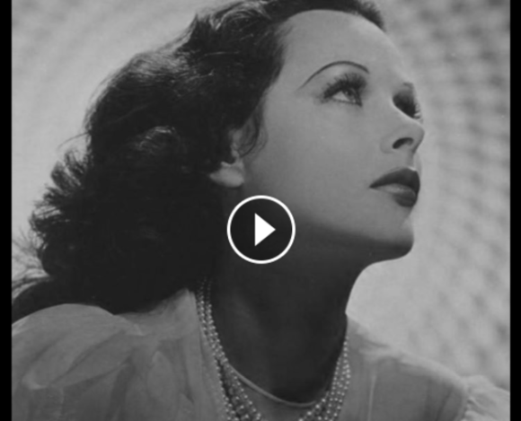 The Woman Who Changed The World – Hedy Lamarr