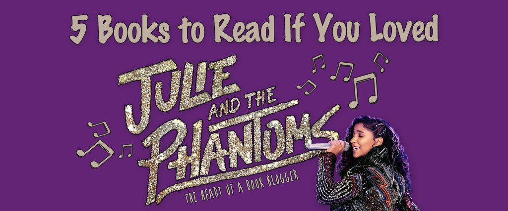 5 Books to Read If You Loved Julie and the Phantoms