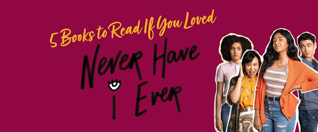 5 Books to Read If You Loved Never Have I Ever