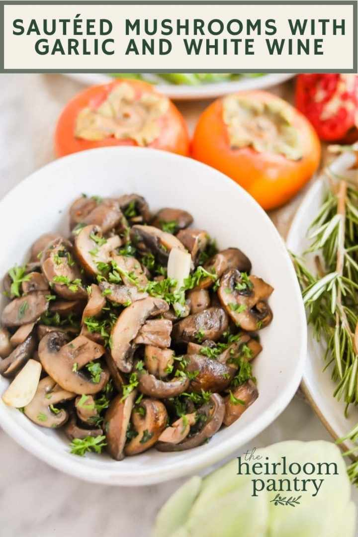 Sautéed Mushrooms with Garlic and White Wine Pin - The Heirloom Pantry