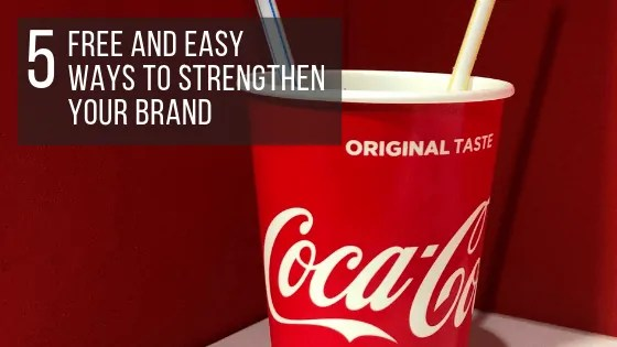 5 FREE and EASY ways to strengthen your brand _ The Helpful Brand