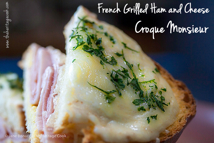 Creamy, Cheesy French Ham & Cheese Sandwiches, Croque Monsieur; 2015 Jane Bonacci, The Heritage Cook