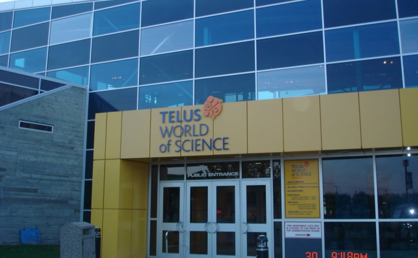 Telus World of Science – Edmonton (Part 1)