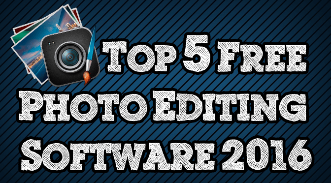 Top 5 Free Photo Editing Software of 2016