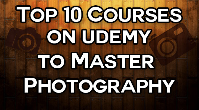 Top 10 Courses on Udemy to Master Photography