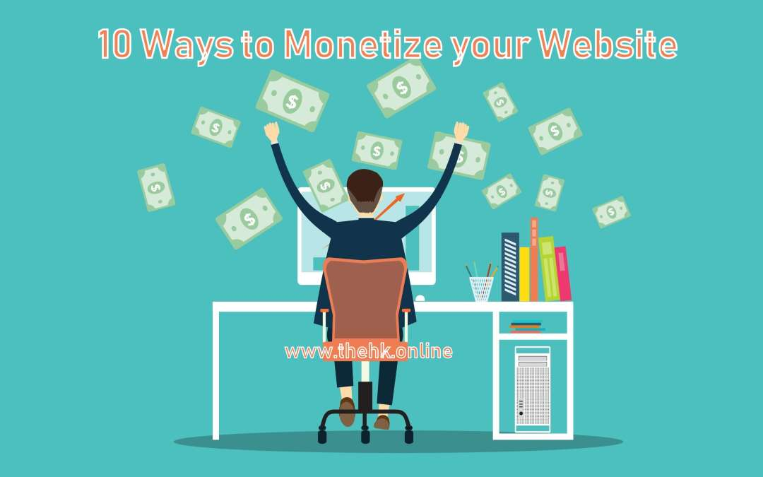 How to make Money from a Website | 10 Ways to Monetize your Website