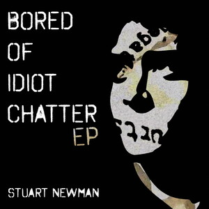 Bored-of-Idiot-Chatter-Album-Cover-S-Newman-1000px-300
