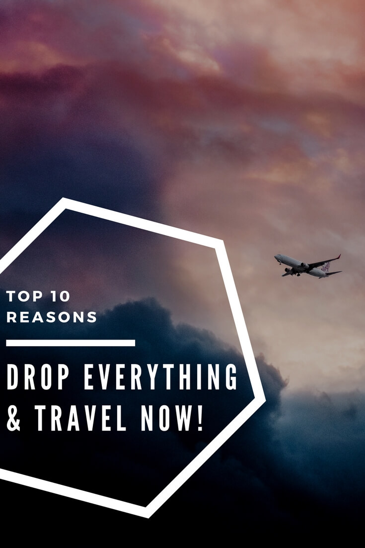 Presenting the top 10 reasons to drop everything and travel right now! #travel #inspiration #traveltips #inspirational #guide #vacation #motivation #motivationalmonday