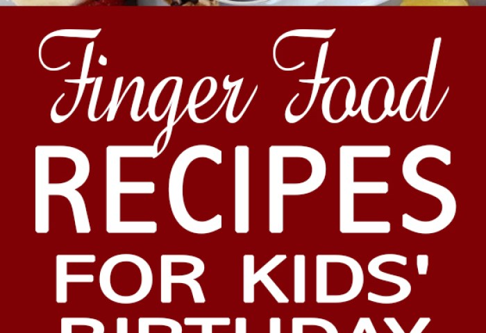 Finger Food Recipes For Kids Birthday Parties