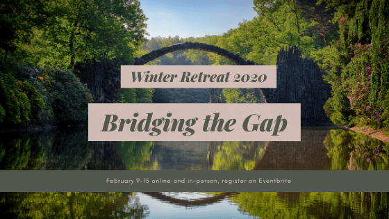 Register for Winter Retreat 2020: Bridging the Gap, online and in-person events February 9-15