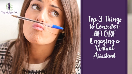 Top 3 Things to Consider BEFORE Engaging a Virtual Assistant
