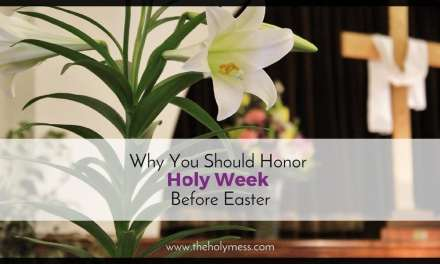 Why You Should Honor Holy Week Before Easter