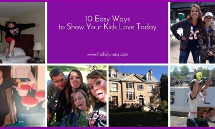 10 Easy Ways To Show Your Kids Love Today