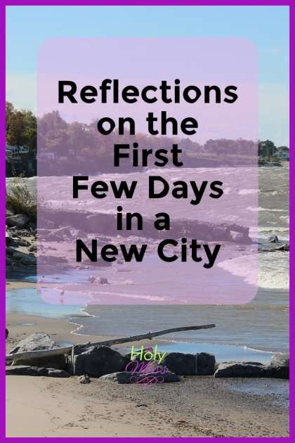 Reflections on the First Few Days in a New City|The Holy Mess
