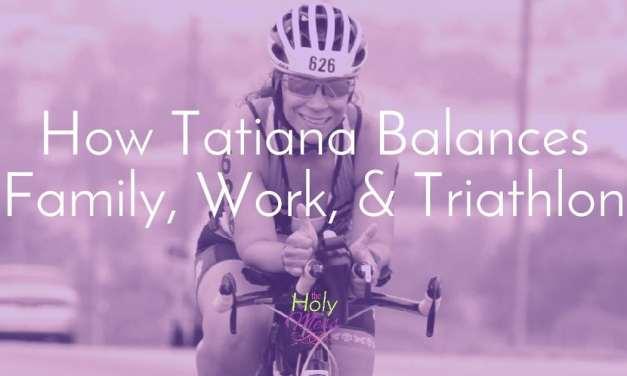 How Tatiana Balances Family, Work, and Triathlon