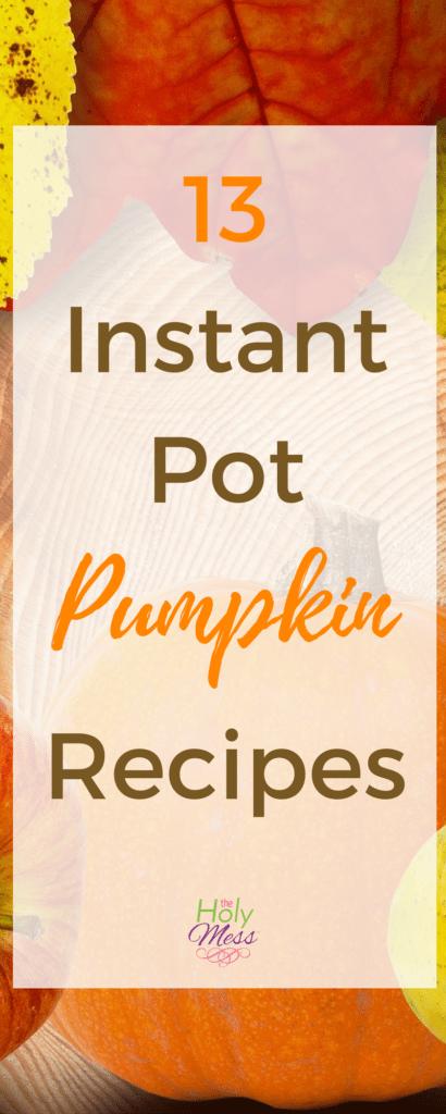 13 Instant Pot Pumpkin Recipes