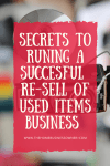 Secrets to running a successful Re-sell of Used Items Business
