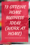 13 offline Home Business Ideas (Work at Home)