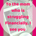 To the mom who is struggling financially, I see you.