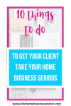 10 steps to getting your clients to take your home business serious.
