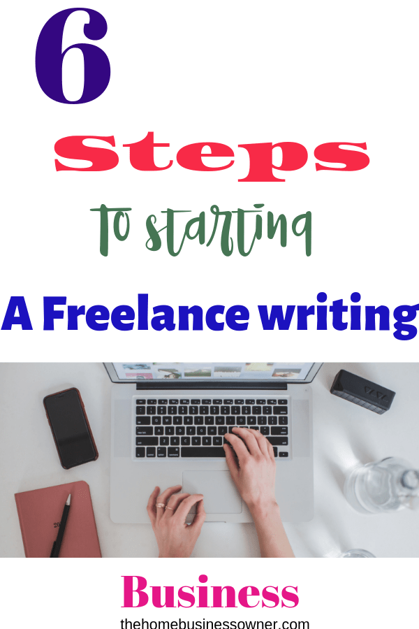 6 steps to starting a freelance writing business.