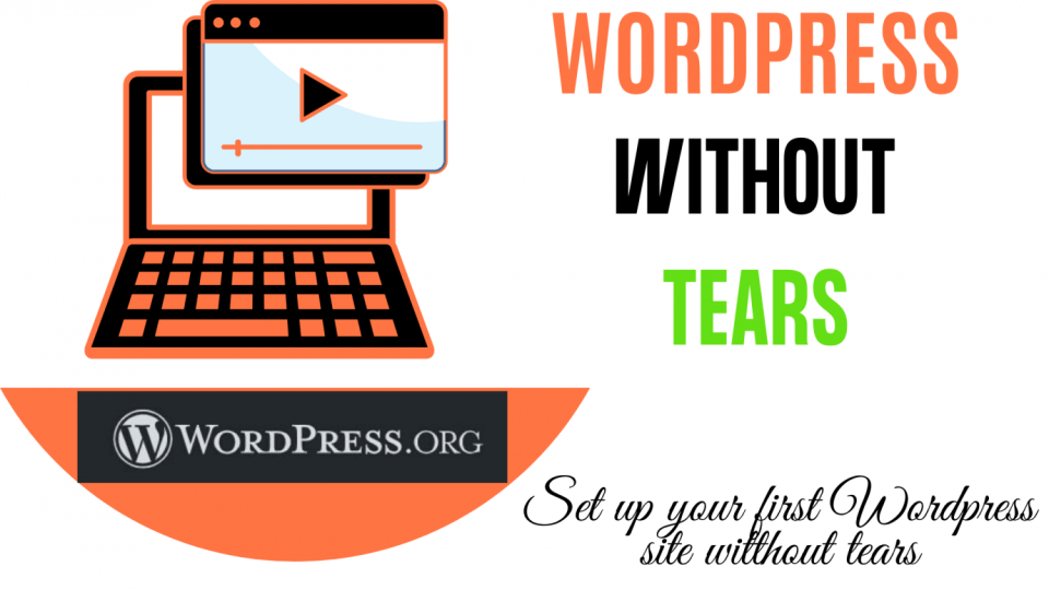 WordPress Without Tears Course- A WordPress Tutorial course for newbies that wan to learn WordPress the easy way.